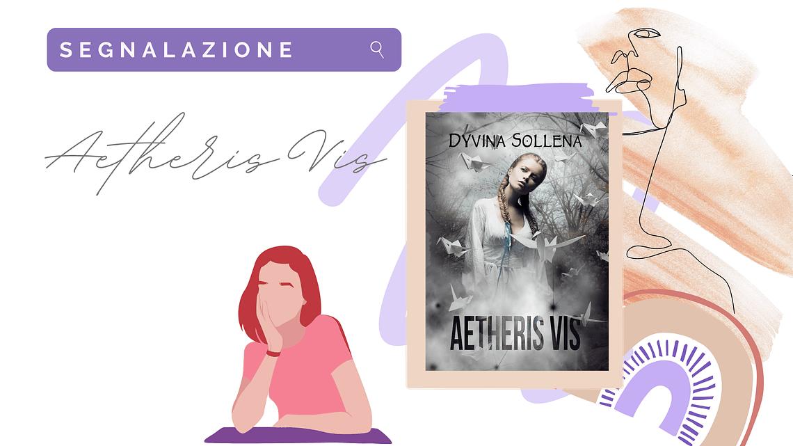 Romanzo new adult «Aetheris Vis» di Dyvina Sollena!