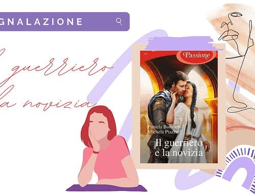 Historical romance: «Il guerriero e la novizia» di Pamela Boiocchi & Michela Piazza!