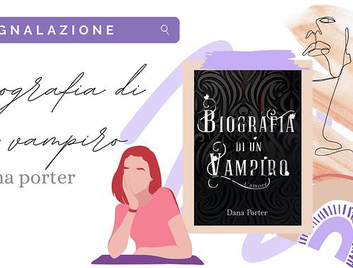 Paranormal Romance «Biografia di un vampiro» di Dana Porter!