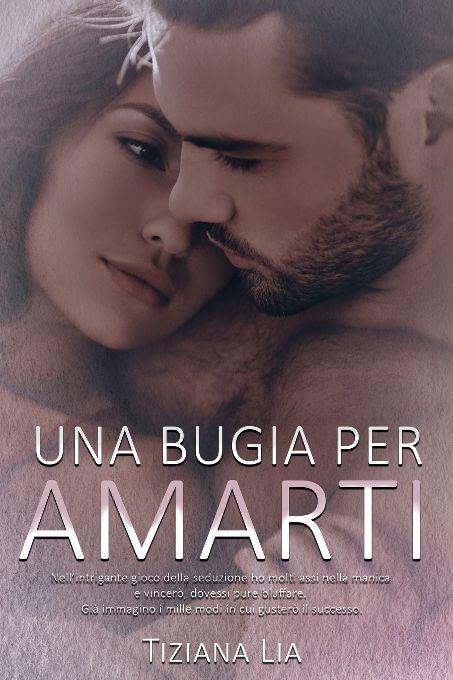 Cover libro, UNA BUGIA PER AMARTI di Tiziana Lia