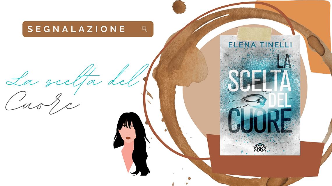 Romanzo rosa: «La scelta del cuore» di Elena Tinelli!